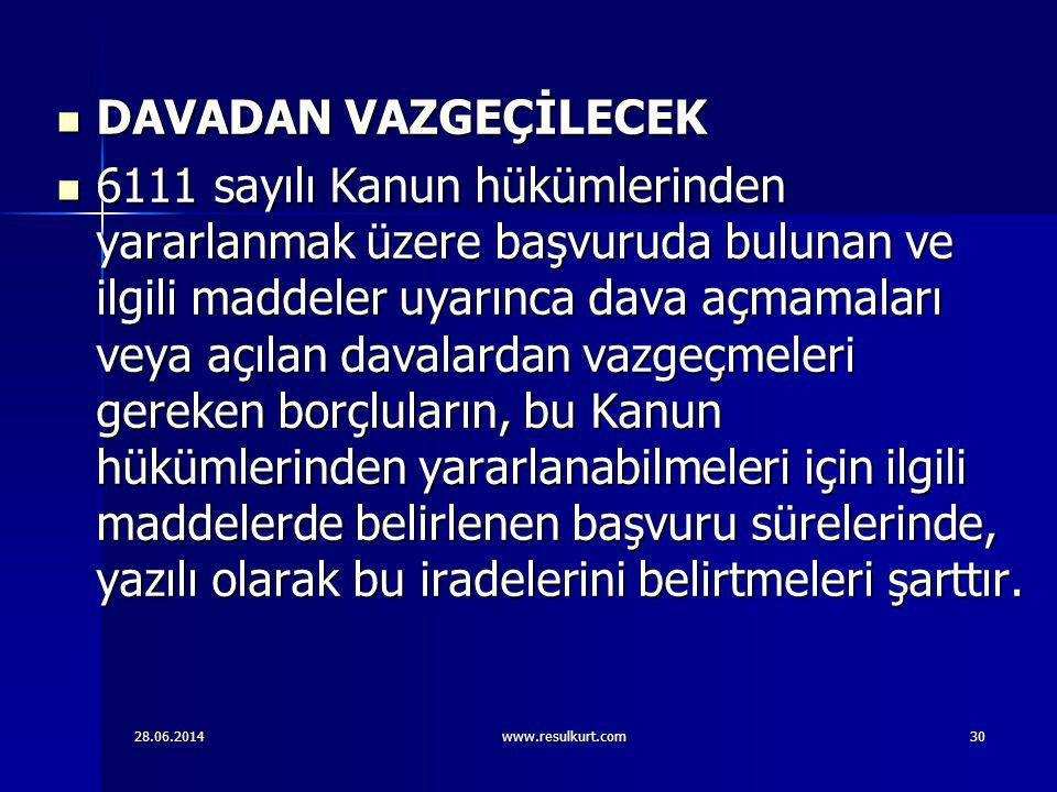 28.06.2014www.resulkurt.com30  DAVADAN VAZGEÇİLECEK  6111 sayılı Kanun hükümlerinden yararlanmak üzere başvuruda bulunan ve ilgili maddeler uyarınca