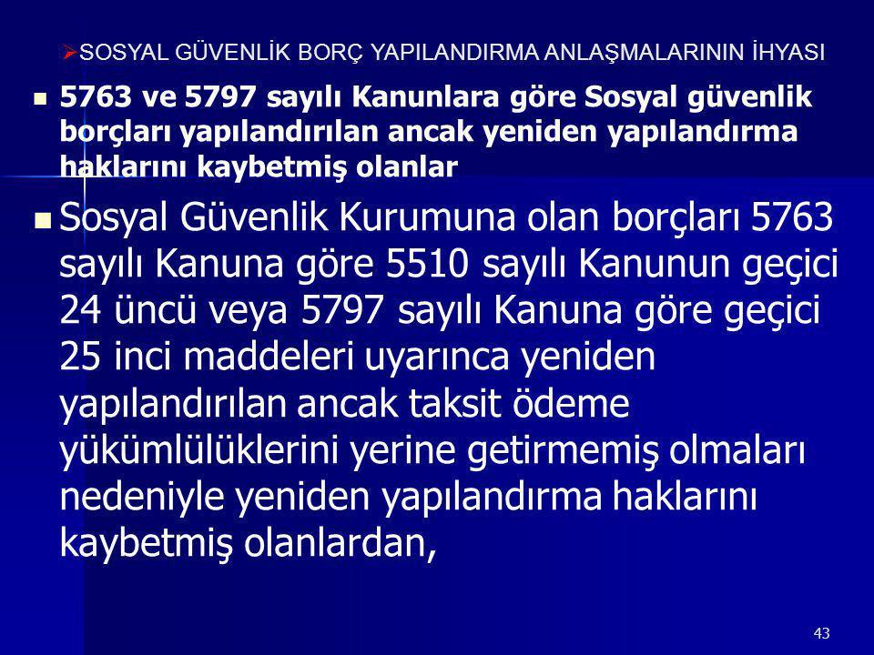 43   5763 ve 5797 sayılı Kanunlara göre Sosyal güvenlik borçları yapılandırılan ancak yeniden yapılandırma haklarını kaybetmiş olanlar   Sosyal Gü
