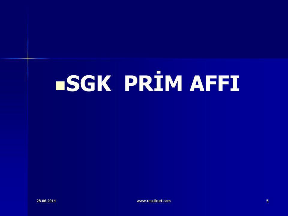 28.06.2014www.resulkurt.com5   SGK PRİM AFFI