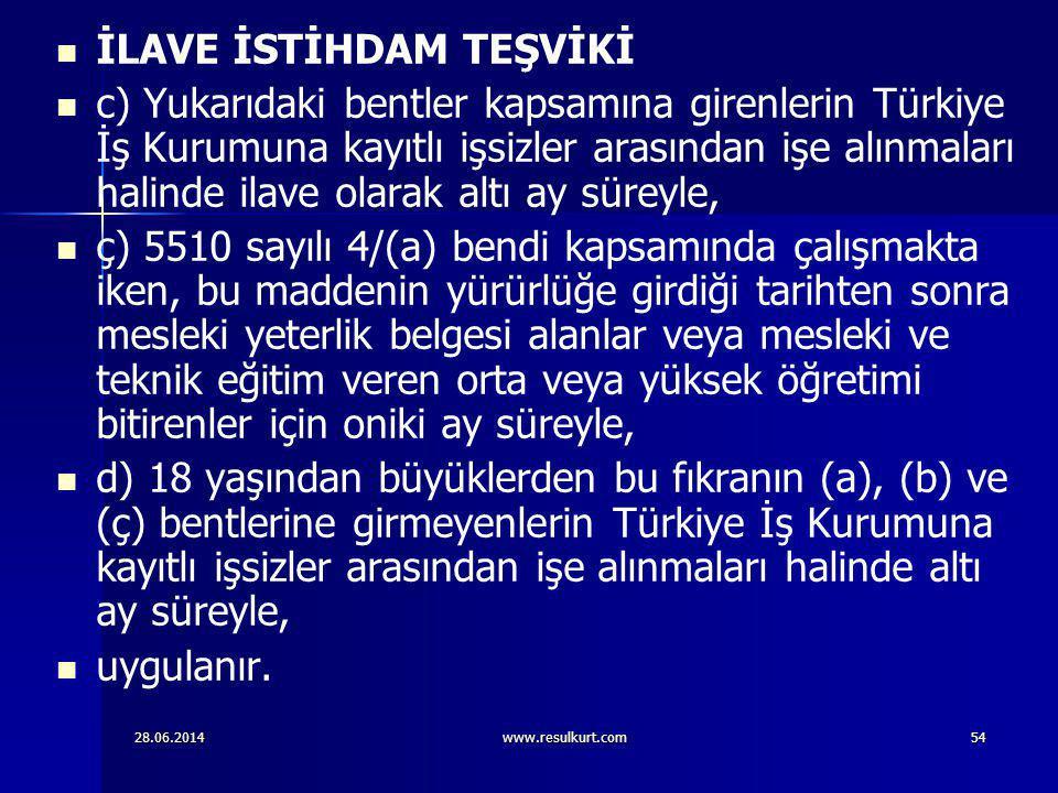 28.06.2014www.resulkurt.com54   İLAVE İSTİHDAM TEŞVİKİ   c) Yukarıdaki bentler kapsamına girenlerin Türkiye İş Kurumuna kayıtlı işsizler arasından