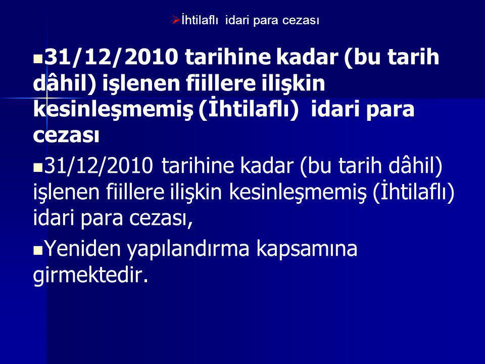   İhtilaflı idari para cezası   31/12/2010 tarihine kadar (bu tarih dâhil) işlenen fiillere ilişkin kesinleşmemiş (İhtilaflı) idari para cezası 