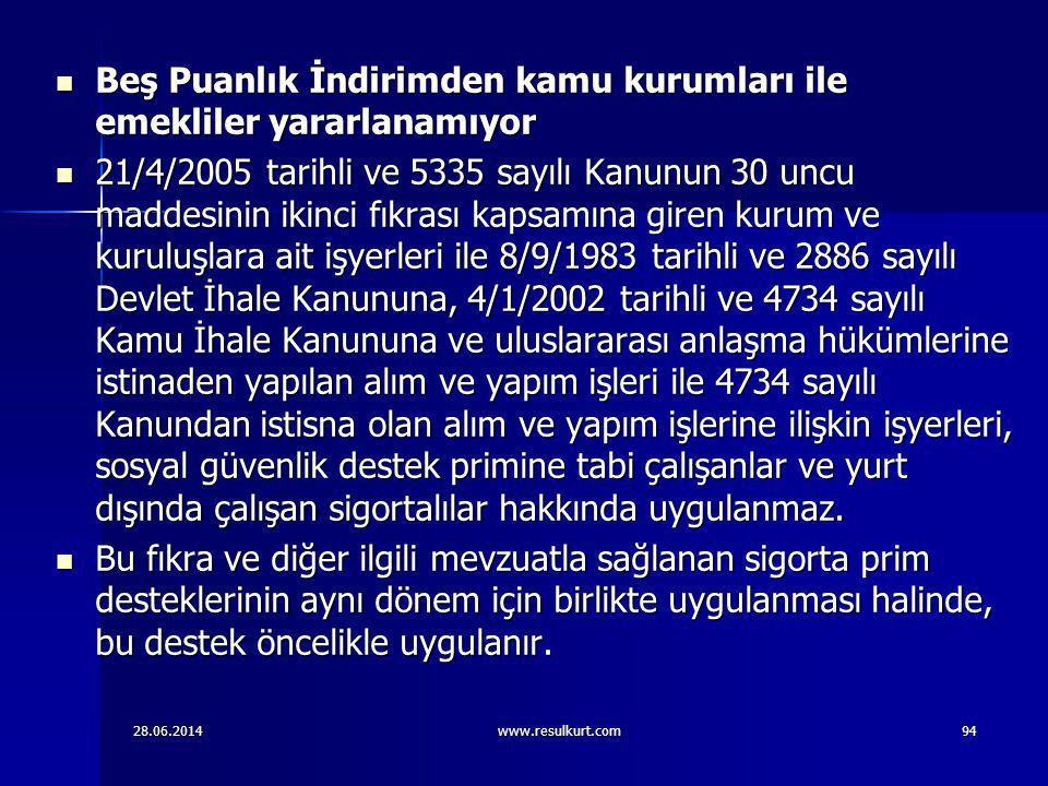 28.06.2014www.resulkurt.com94  Beş Puanlık İndirimden kamu kurumları ile emekliler yararlanamıyor  21/4/2005 tarihli ve 5335 sayılı Kanunun 30 uncu