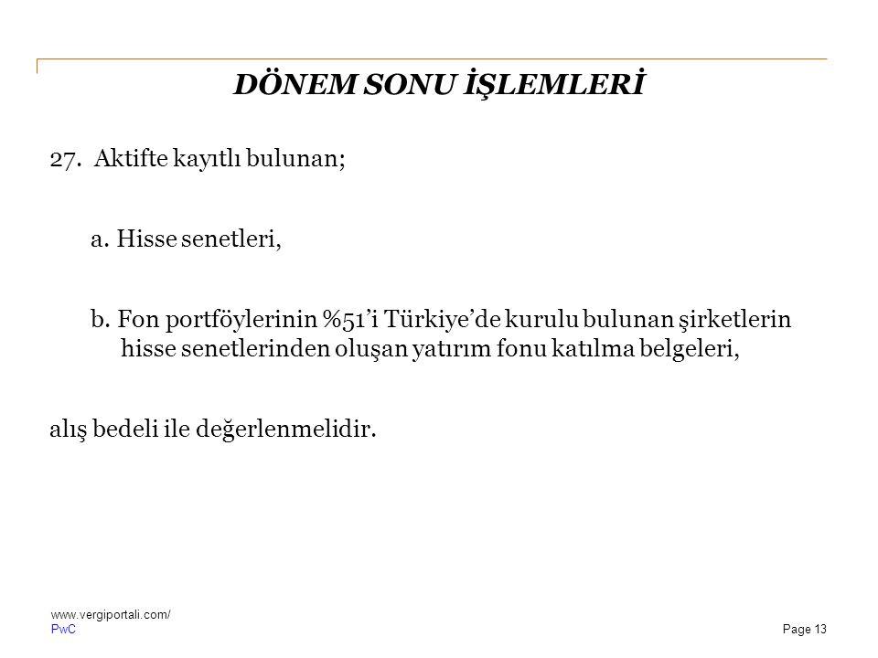 PwC DÖNEM SONU İŞLEMLERİ 27. Aktifte kayıtlı bulunan; a. Hisse senetleri, b. Fon portföylerinin %51'i Türkiye'de kurulu bulunan şirketlerin hisse sene