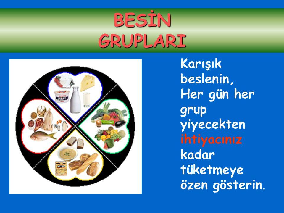 Karışık beslenin, Her gün her grup yiyecekten ihtiyacınız kadar tüketmeye özen gösterin. BESİNGRUPLARI