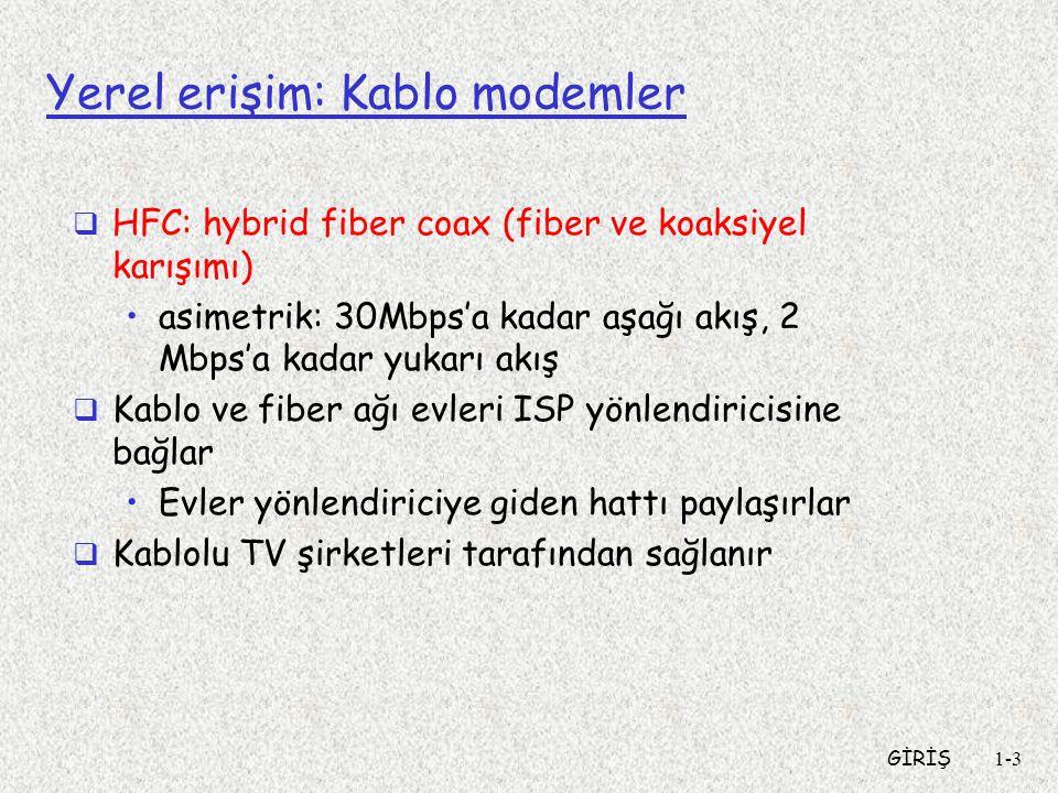 GİRİŞ1-3 Yerel erişim: Kablo modemler  HFC: hybrid fiber coax (fiber ve koaksiyel karışımı) •asimetrik: 30Mbps'a kadar aşağı akış, 2 Mbps'a kadar yuk