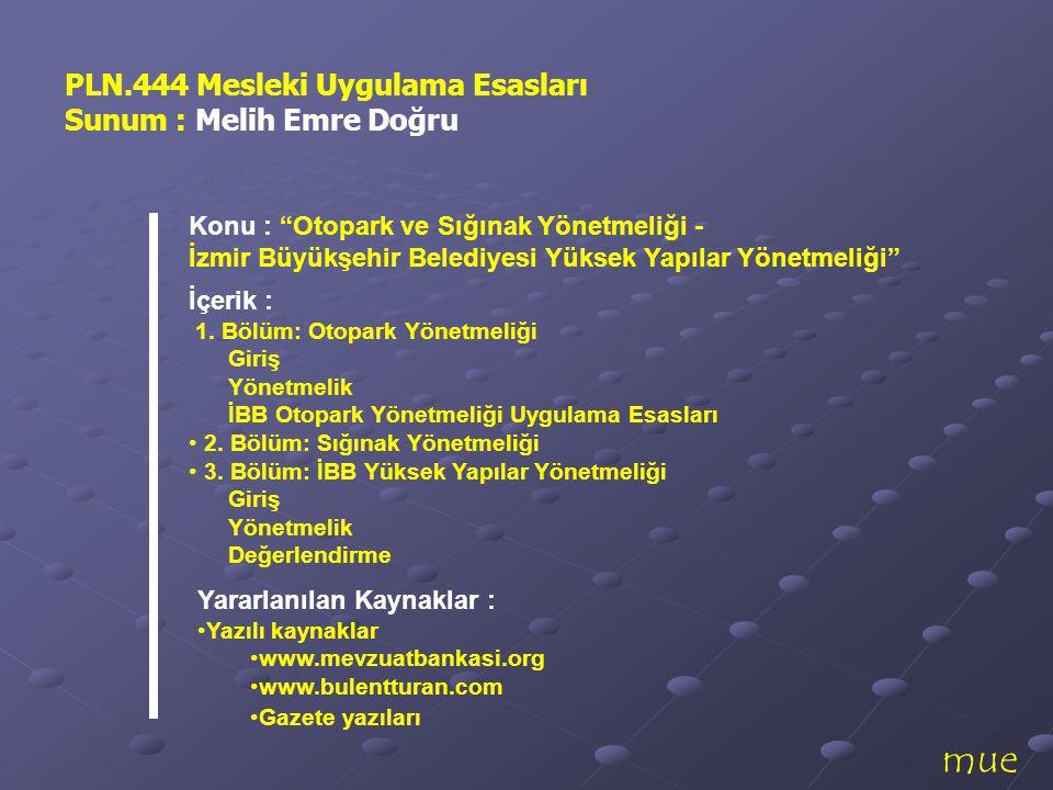 mue Yararlanılan Kaynaklar : •Yazılı kaynaklar •www.mevzuatbankasi.org •www.bulentturan.com •Gazete yazıları PLN.444 Mesleki Uygulama Esasları Sunum :
