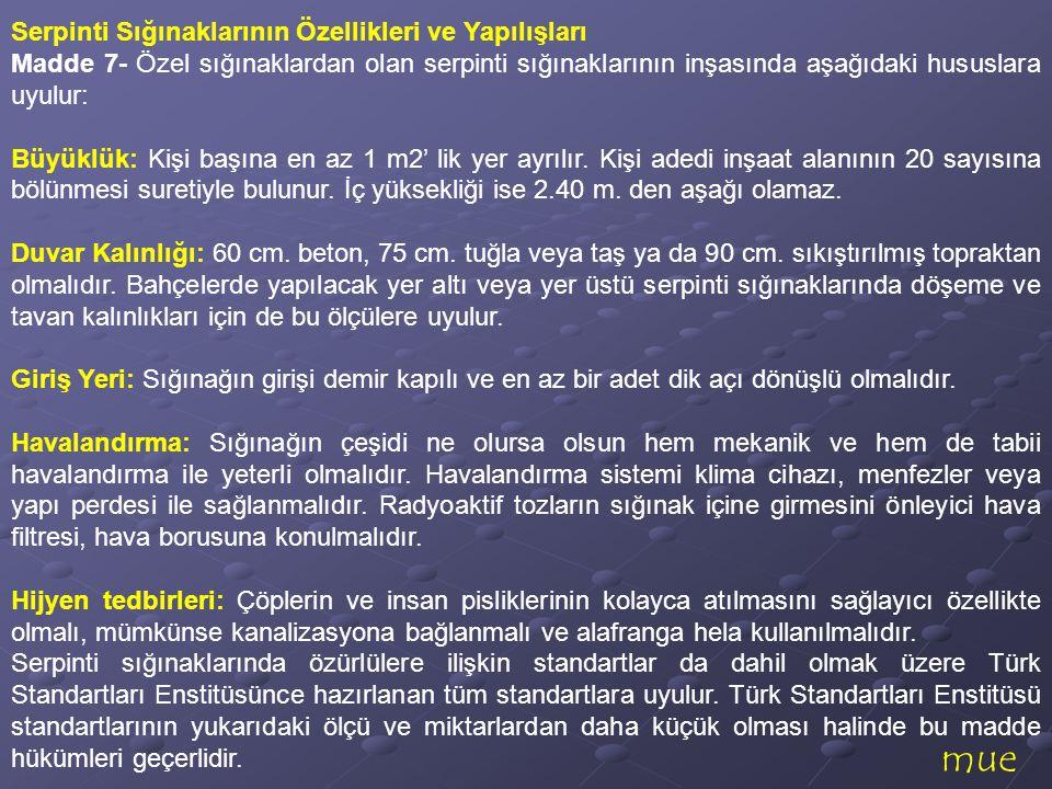 mue Serpinti Sığınaklarının Özellikleri ve Yapılışları Madde 7- Özel sığınaklardan olan serpinti sığınaklarının inşasında aşağıdaki hususlara uyulur: