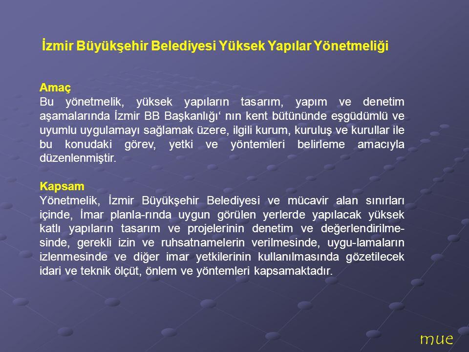 mue İzmir Büyükşehir Belediyesi Yüksek Yapılar Yönetmeliği Amaç Bu yönetmelik, yüksek yapıların tasarım, yapım ve denetim aşamalarında İzmir BB Başkan
