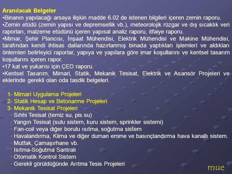 mue Aranılacak Belgeler •Binanın yapılacağı arsaya ilişkin madde 6.02 de istenen bilgileri içeren zemin raporu. •Zemin etüdü (zemin yapısı ve depremse