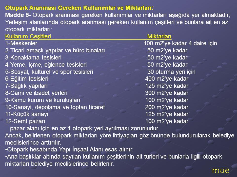 mue Otopark Aranması Gereken Kullanımlar ve Miktarları: Madde 5- Otopark aranması gereken kullanımlar ve miktarları aşağıda yer almaktadır; Yerleşim a