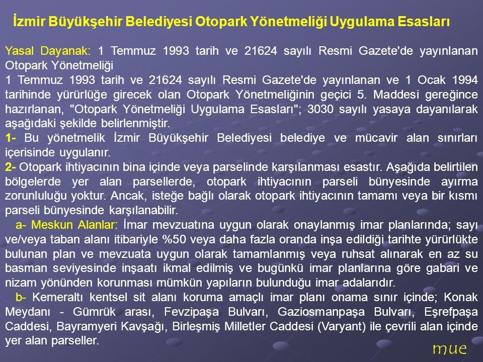 mue İzmir Büyükşehir Belediyesi Otopark Yönetmeliği Uygulama Esasları Yasal Dayanak: 1 Temmuz 1993 tarih ve 21624 sayılı Resmi Gazete'de yayınlanan Ot