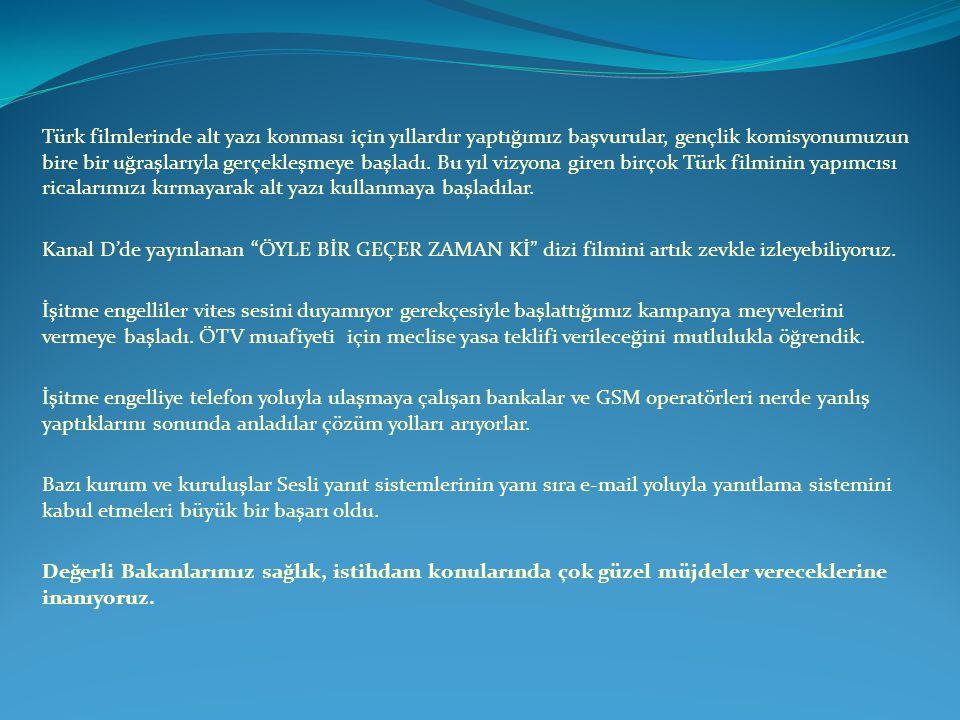 Türk filmlerinde alt yazı konması için yıllardır yaptığımız başvurular, gençlik komisyonumuzun bire bir uğraşlarıyla gerçekleşmeye başladı. Bu yıl viz