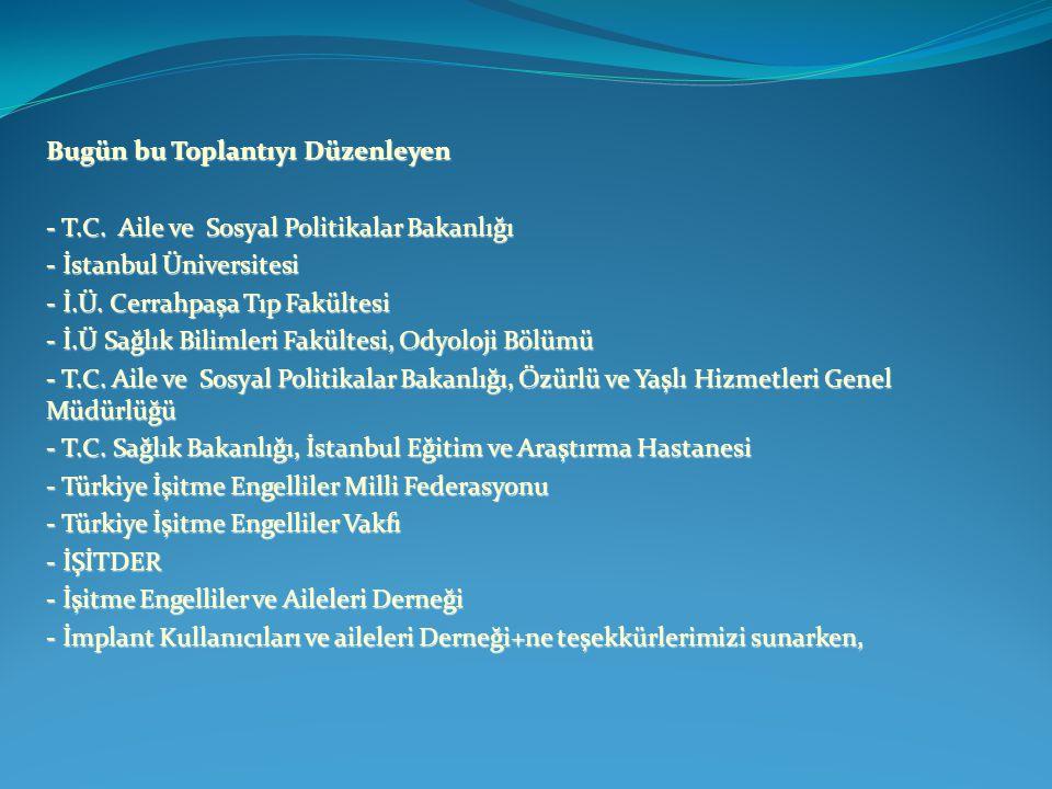 Bugün bu Toplantıyı Düzenleyen - T.C. Aile ve Sosyal Politikalar Bakanlığı - İstanbul Üniversitesi - İ.Ü. Cerrahpaşa Tıp Fakültesi - İ.Ü Sağlık Biliml