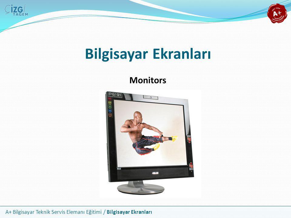 A+ Bilgisayar Teknik Servis Elemanı Eğitimi / Bilgisayar Ekranları Bilgisayar Ekranları Monitors