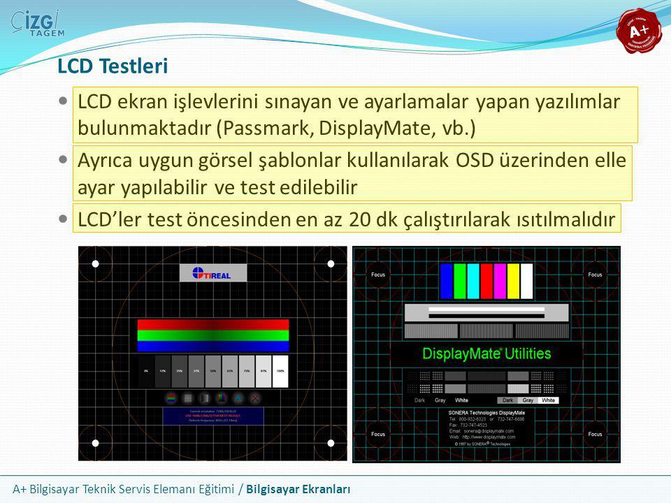 A+ Bilgisayar Teknik Servis Elemanı Eğitimi / Bilgisayar Ekranları LCD Testleri  LCD ekran işlevlerini sınayan ve ayarlamalar yapan yazılımlar bulunm