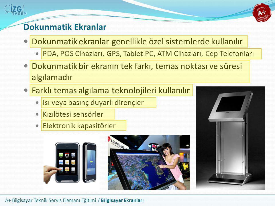 A+ Bilgisayar Teknik Servis Elemanı Eğitimi / Bilgisayar Ekranları Dokunmatik Ekranlar  Dokunmatik ekranlar genellikle özel sistemlerde kullanılır 