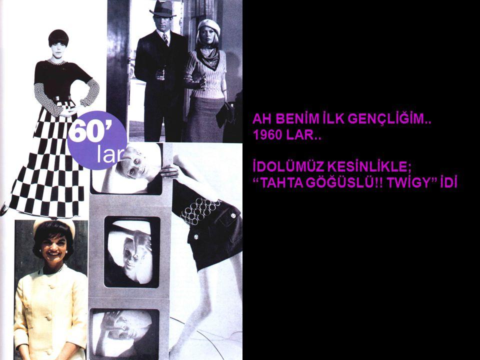 """AH BENİM İLK GENÇLİĞİM.. 1960 LAR.. İDOLÜMÜZ KESİNLİKLE; """"TAHTA GÖĞÜSLÜ!! TWİGY"""" İDİ"""