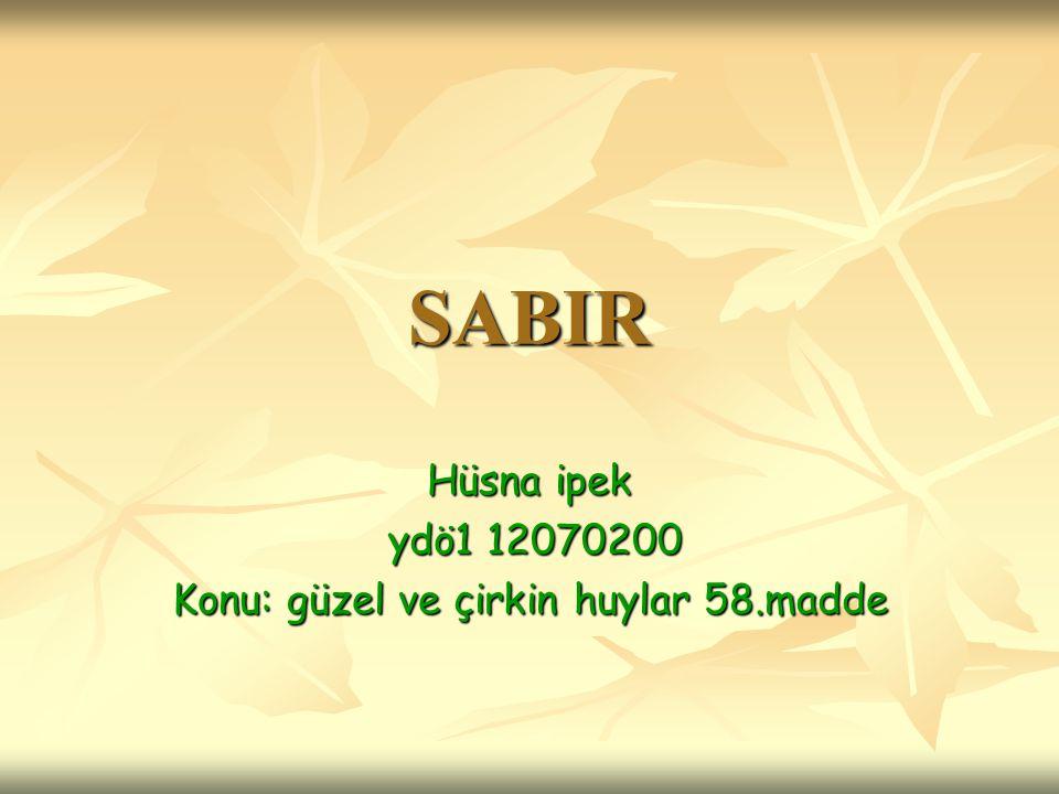 SABIR Hüsna ipek ydö1 12070200 ydö1 12070200 Konu: güzel ve çirkin huylar 58.madde