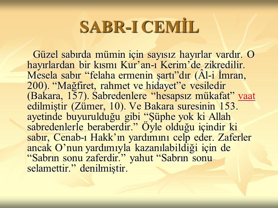 """SABR-I CEMİL Güzel sabırda mümin için sayısız hayırlar vardır. O hayırlardan bir kısmı Kur'an-ı Kerim'de zikredilir. Mesela sabır """"felaha ermenin şart"""