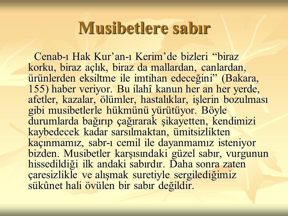 """Musibetlere sabır Cenab-ı Hak Kur'an-ı Kerim'de bizleri """"biraz korku, biraz açlık, biraz da mallardan, canlardan, ürünlerden eksiltme ile imtihan edec"""