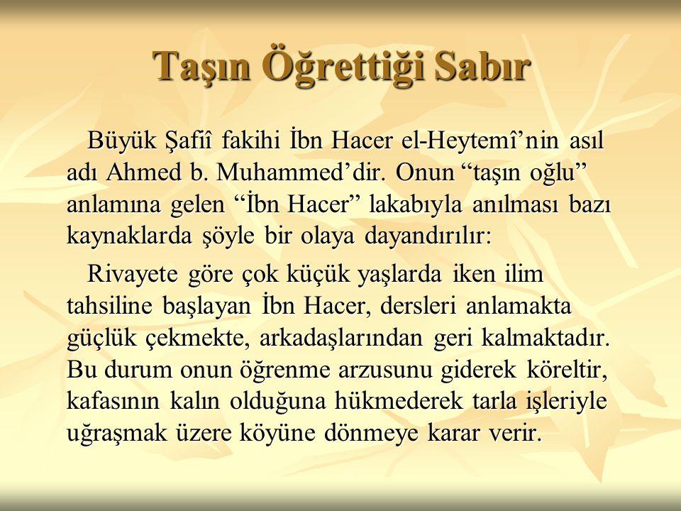 """Taşın Öğrettiği Sabır Büyük Şafiî fakihi İbn Hacer el-Heytemî'nin asıl adı Ahmed b. Muhammed'dir. Onun """"taşın oğlu"""" anlamına gelen """"İbn Hacer"""" lakabıy"""