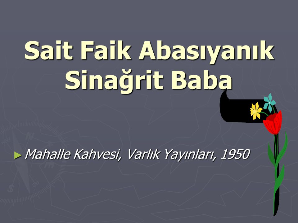 Sait Faik Abasıyanık Sinağrit Baba ► Mahalle Kahvesi, Varlık Yayınları, 1950