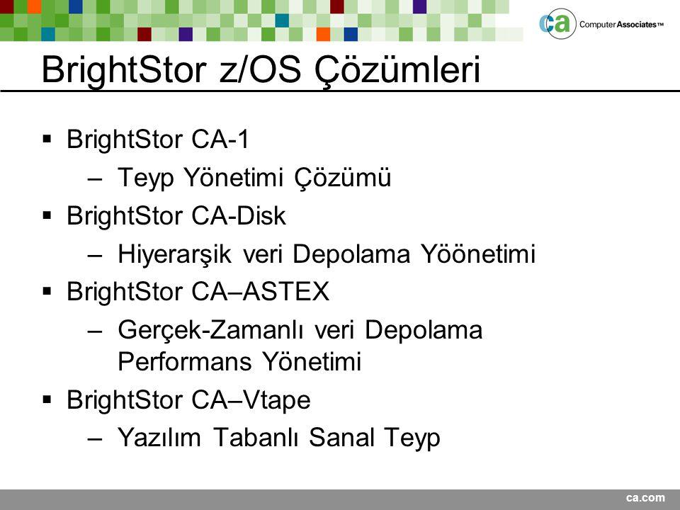 BrightStor z/OS Çözümleri  BrightStor CA-1 –Teyp Yönetimi Çözümü  BrightStor CA-Disk –Hiyerarşik veri Depolama Yöönetimi  BrightStor CA–ASTEX –Gerç