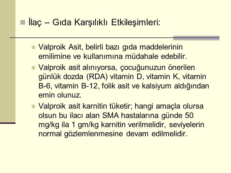  İlaç – Gıda Karşılıklı Etkileşimleri:  Valproik Asit, belirli bazı gıda maddelerinin emilimine ve kullanımına müdahale edebilir.  Valproik asit al