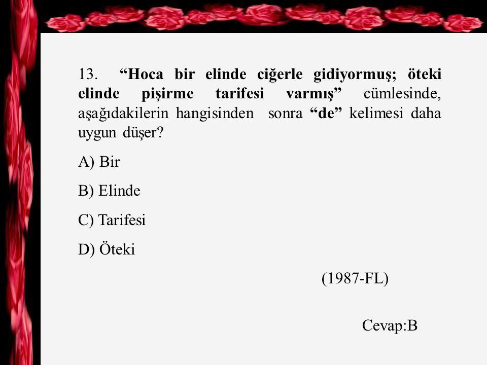 """12. Aşağıdaki cümlelerin hangisinde """"da, de"""" çıkarıldığında cümlenin anlamında bir değişiklik olmaz? A) Bu yüz bana hiç de yabancı değil. B) Bu şiiri"""