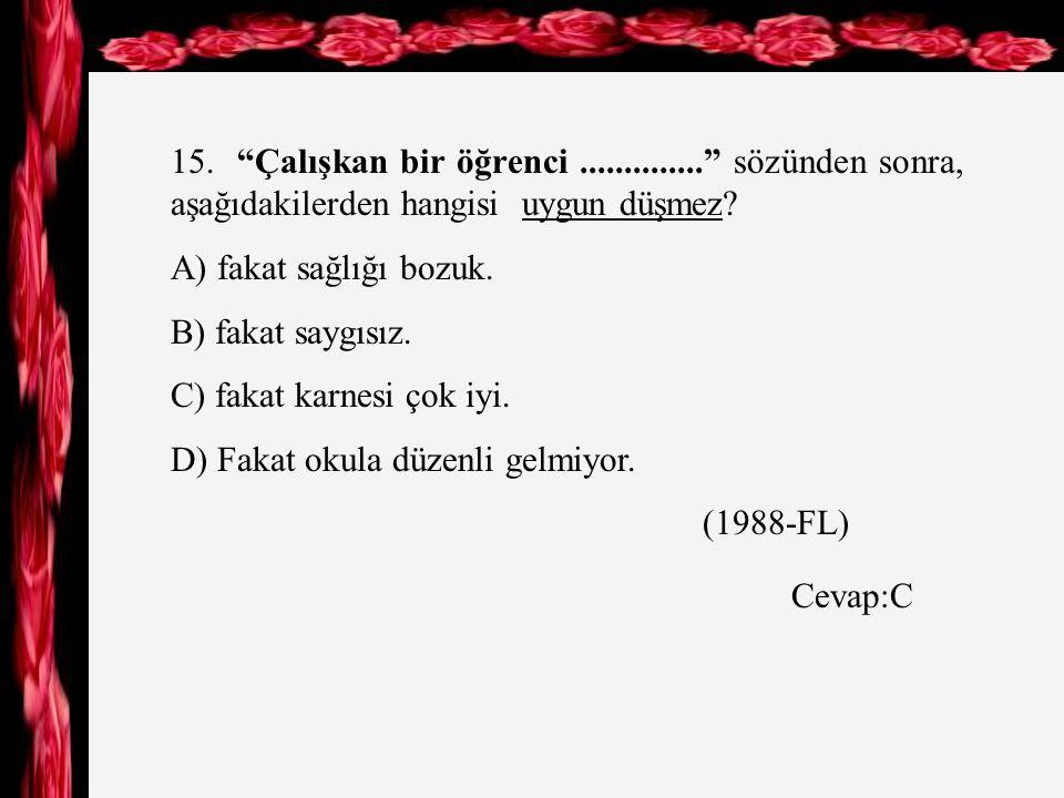 14.Aşağıdaki cümlelerin hangisinde de bağlacı, cümleye şaşma anlamı katmıştır.