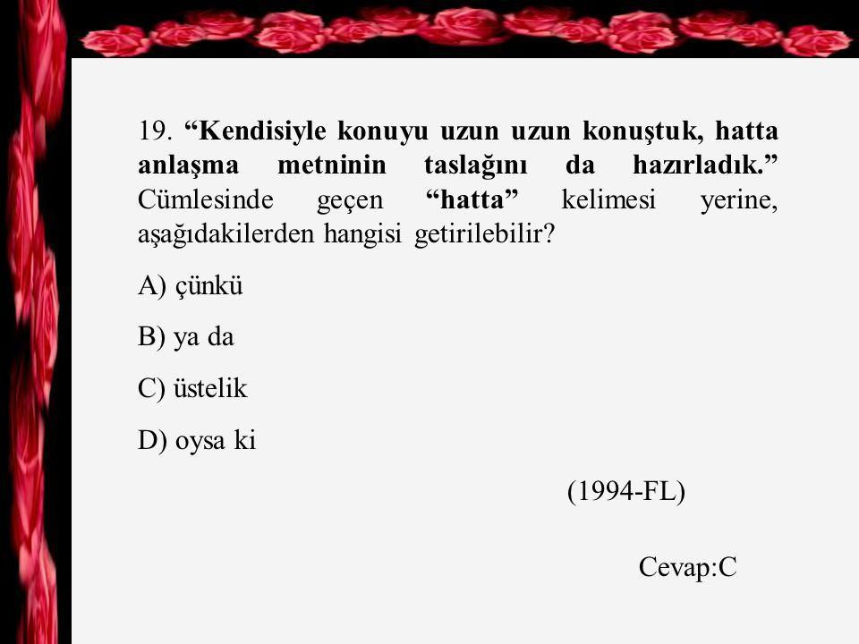 18. Kadar kelimesi, aşağıdaki cümlelerin hangisinde gibi anlamında kullanılmıştır.
