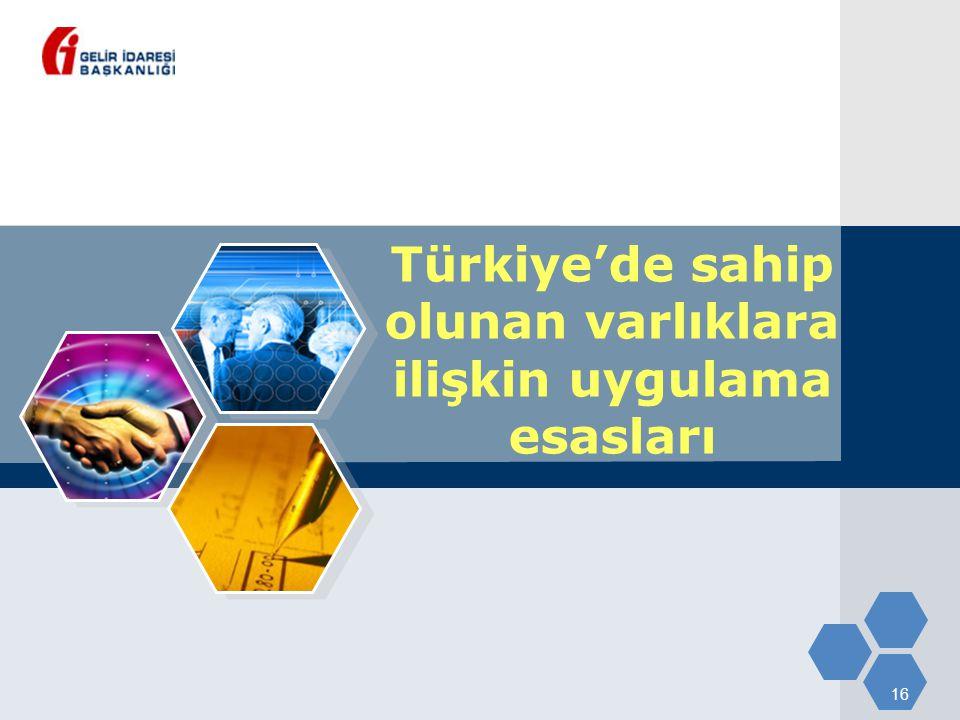 16 Türkiye'de sahip olunan varlıklara ilişkin uygulama esasları