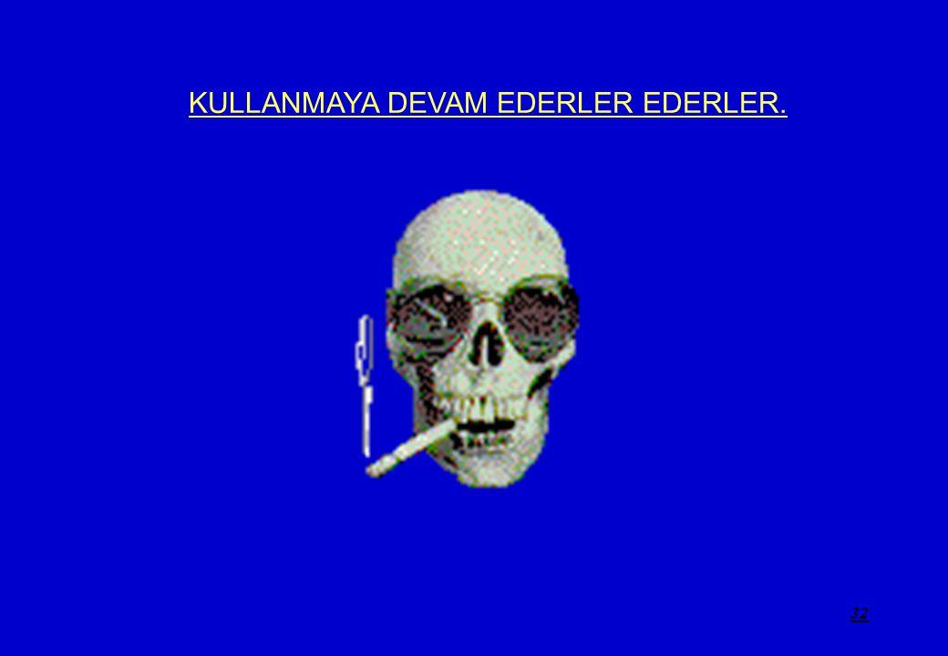 32 KULLANMAYA DEVAM EDERLER EDERLER.