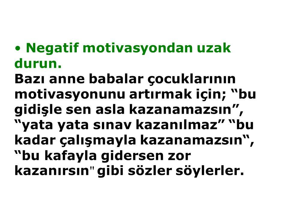 • Negatif motivasyondan uzak durun.
