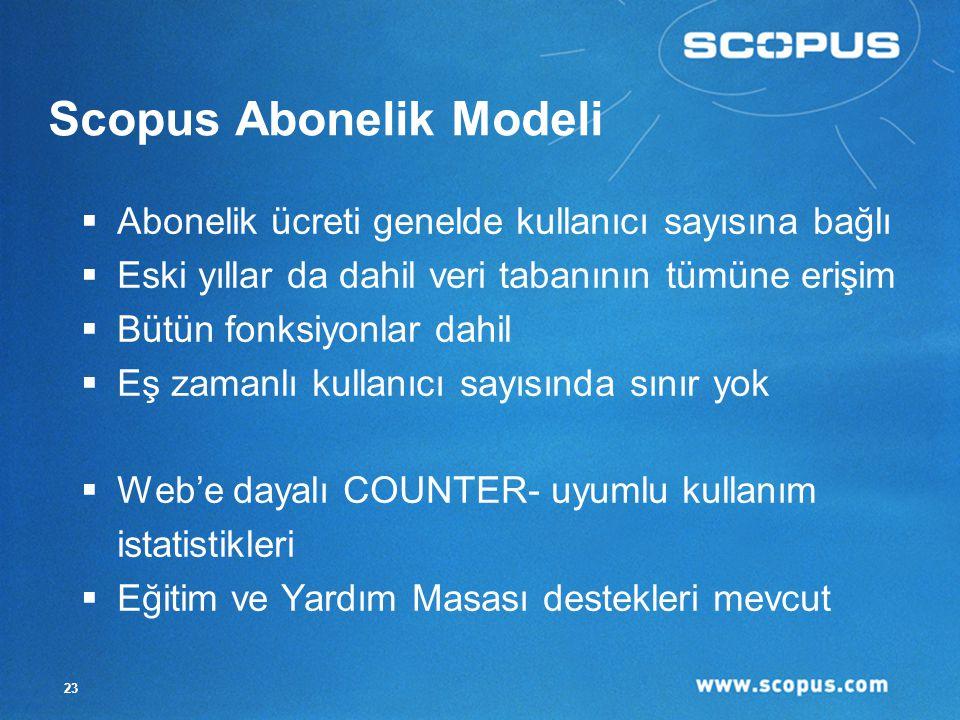 23 Scopus Abonelik Modeli  Abonelik ücreti genelde kullanıcı sayısına bağlı  Eski yıllar da dahil veri tabanının tümüne erişim  Bütün fonksiyonlar dahil  Eş zamanlı kullanıcı sayısında sınır yok  Web'e dayalı COUNTER- uyumlu kullanım istatistikleri  Eğitim ve Yardım Masası destekleri mevcut