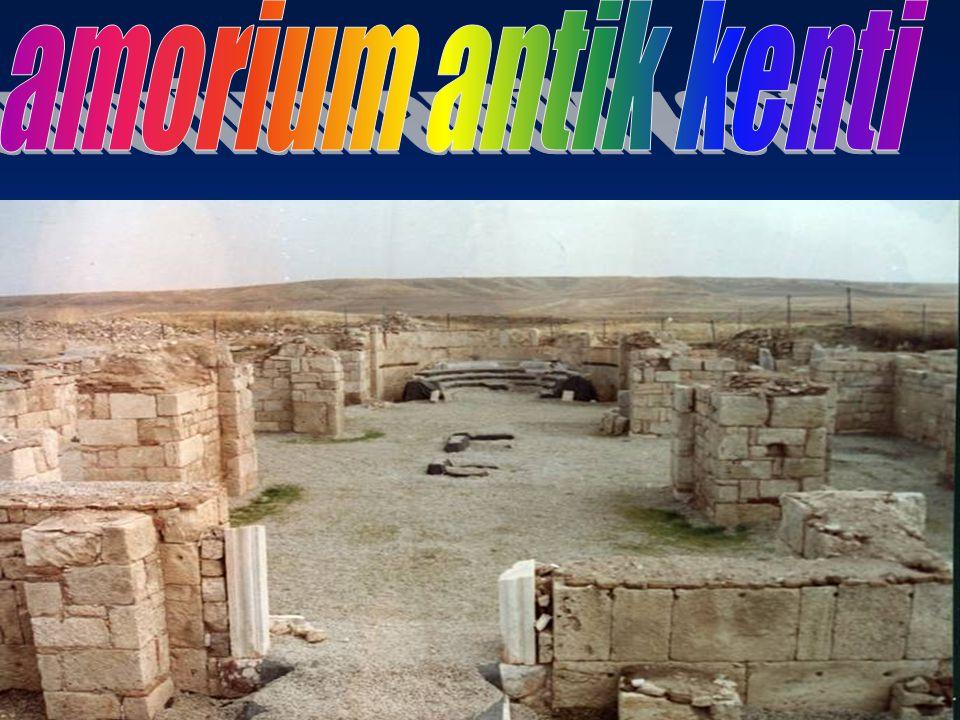 Amorium Bölgesi AfyonkarahisarAfyonkarahisar ilinin sınırları içinde, Emirdağ ilçe merkezine 13 km.