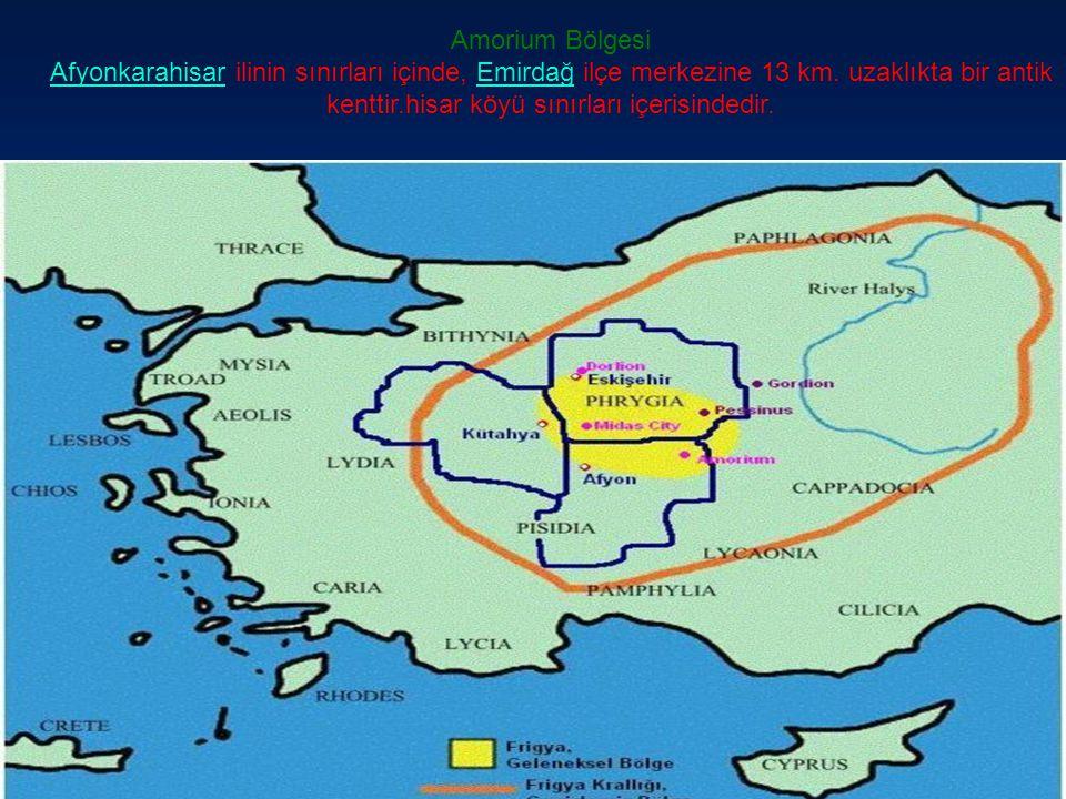 Amorium Bölgesi AfyonkarahisarAfyonkarahisar ilinin sınırları içinde, Emirdağ ilçe merkezine 13 km. uzaklıkta bir antik kenttir.hisar köyü sınırları i