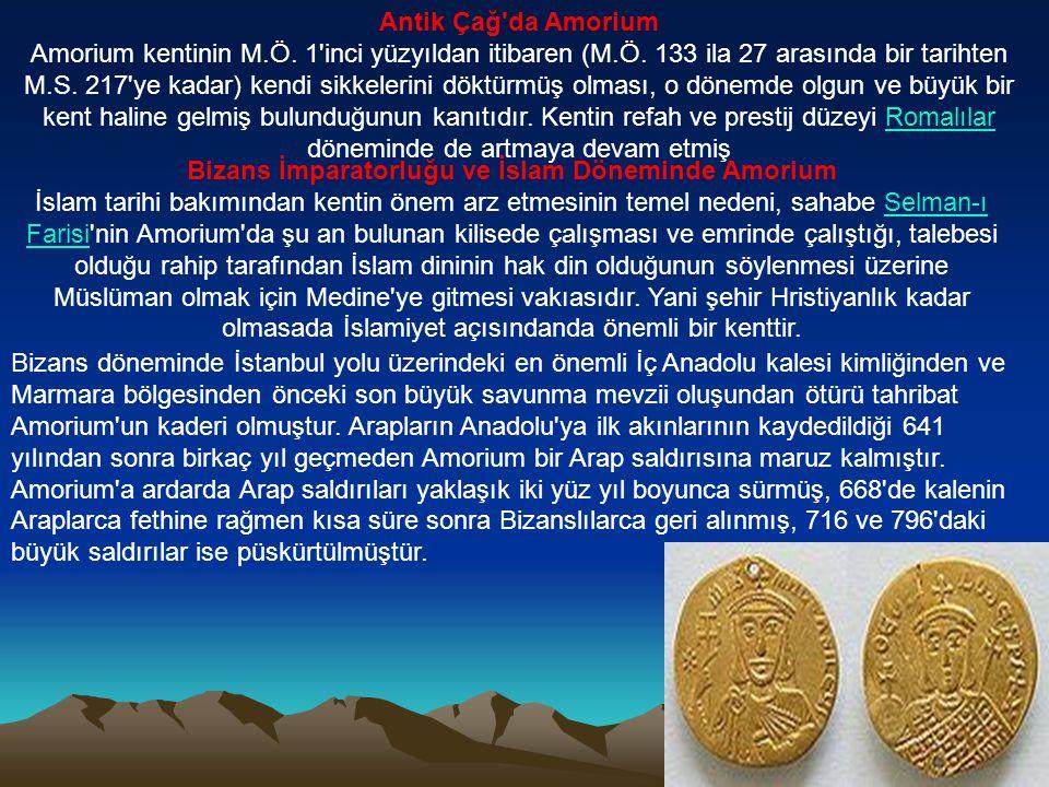 Antik Çağ'da Amorium Amorium kentinin M.Ö. 1'inci yüzyıldan itibaren (M.Ö. 133 ila 27 arasında bir tarihten M.S. 217'ye kadar) kendi sikkelerini döktü