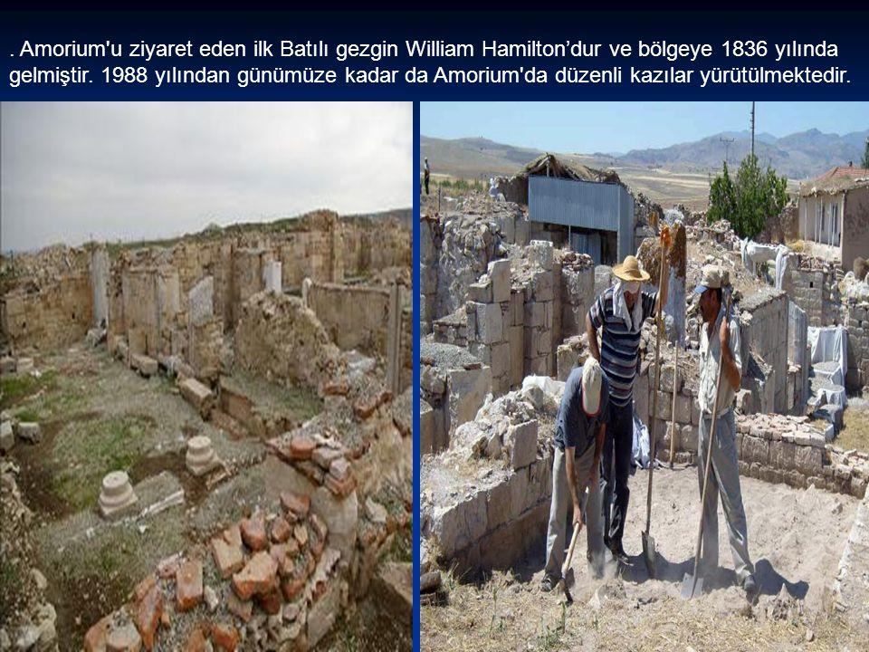 . Amorium'u ziyaret eden ilk Batılı gezgin William Hamilton'dur ve bölgeye 1836 yılında gelmiştir. 1988 yılından günümüze kadar da Amorium'da düzenli