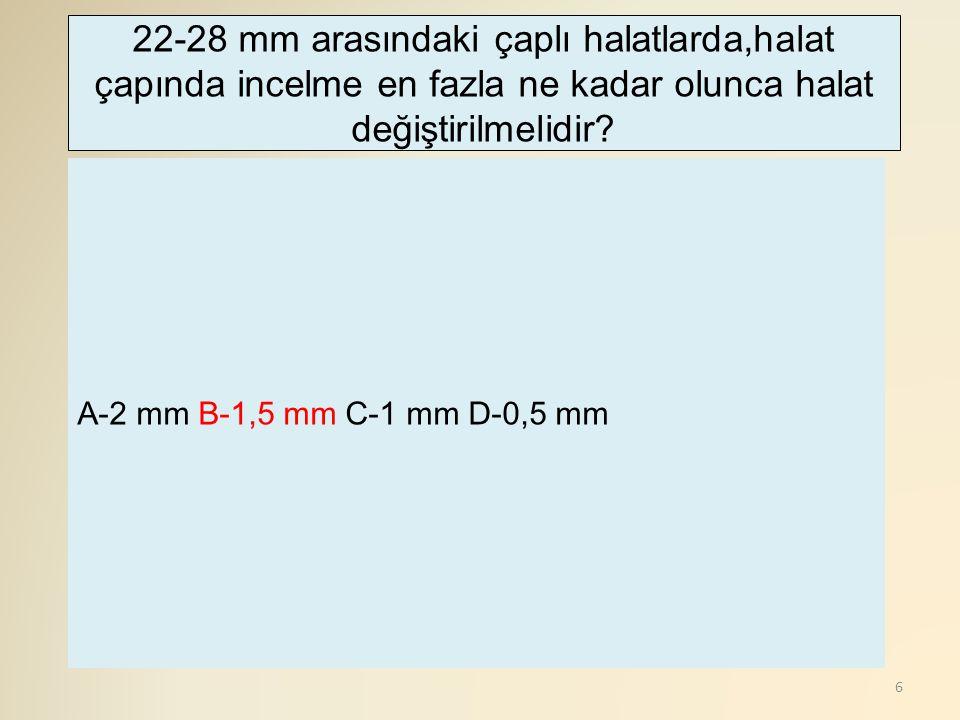 7 A-7 mm B-5 mm C-1 mm D-0,5 mm 19 mm ye kadar çaplı halatlarda,halat çapında incelme en fazla ne kadar olunca halat değiştirilmelidir?