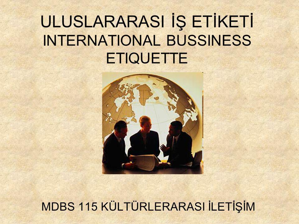 ULUSLARARASI İŞ ETİKETİ INTERNATIONAL BUSSINESS ETIQUETTE MDBS 115 KÜLTÜRLERARASI İLETİŞİM