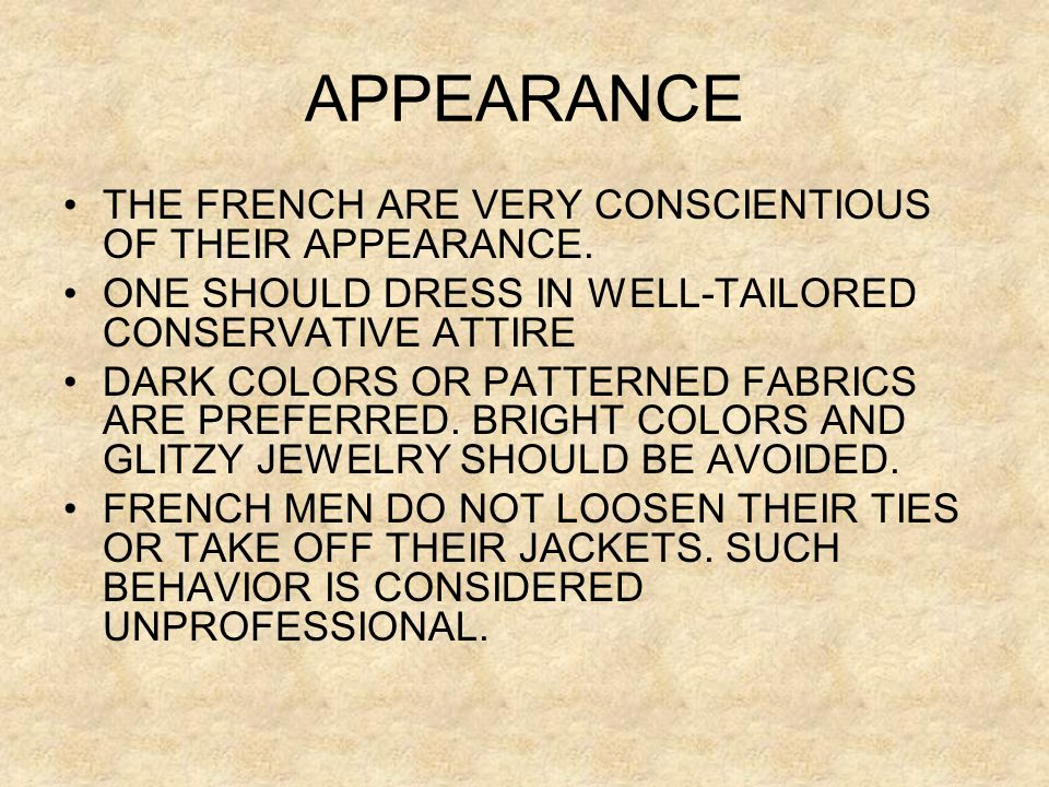 APPEARANCE •THE FRENCH ARE VERY CONSCIENTIOUS OF THEIR APPEARANCE.