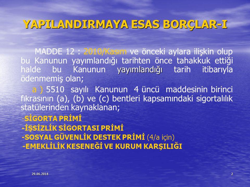 29.06.20142 YAPILANDIRMAYA ESAS BORÇLAR-I YAPILANDIRMAYA ESAS BORÇLAR-I yayımlandığı MADDE 12 : 2010/Kasım ve önceki aylara ilişkin olup bu Kanunun ya