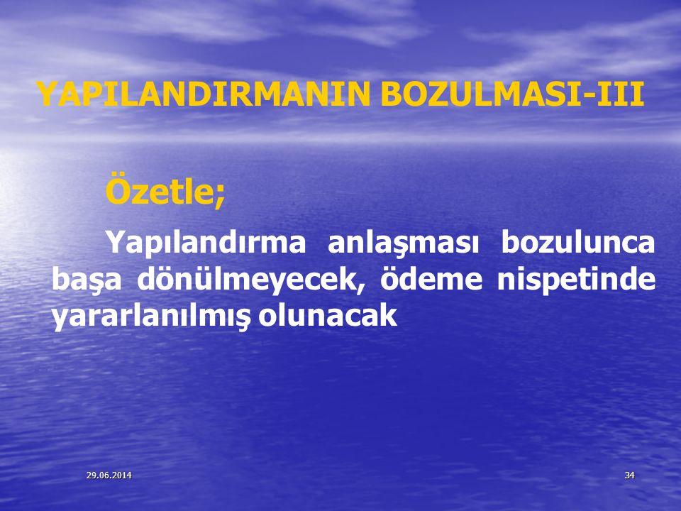 29.06.201434 YAPILANDIRMANIN BOZULMASI-III Özetle; Yapılandırma anlaşması bozulunca başa dönülmeyecek, ödeme nispetinde yararlanılmış olunacak