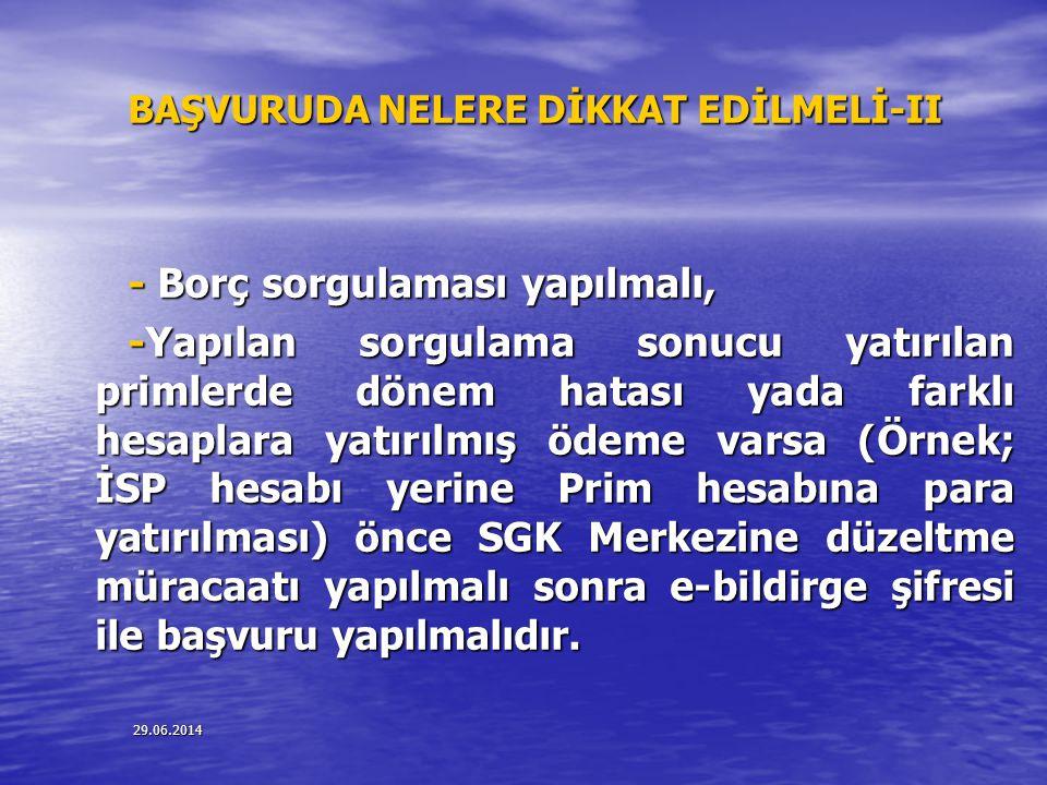29.06.2014 BAŞVURUDA NELERE DİKKAT EDİLMELİ-II - Borç sorgulaması yapılmalı, - Borç sorgulaması yapılmalı, -Yapılan sorgulama sonucu yatırılan primler