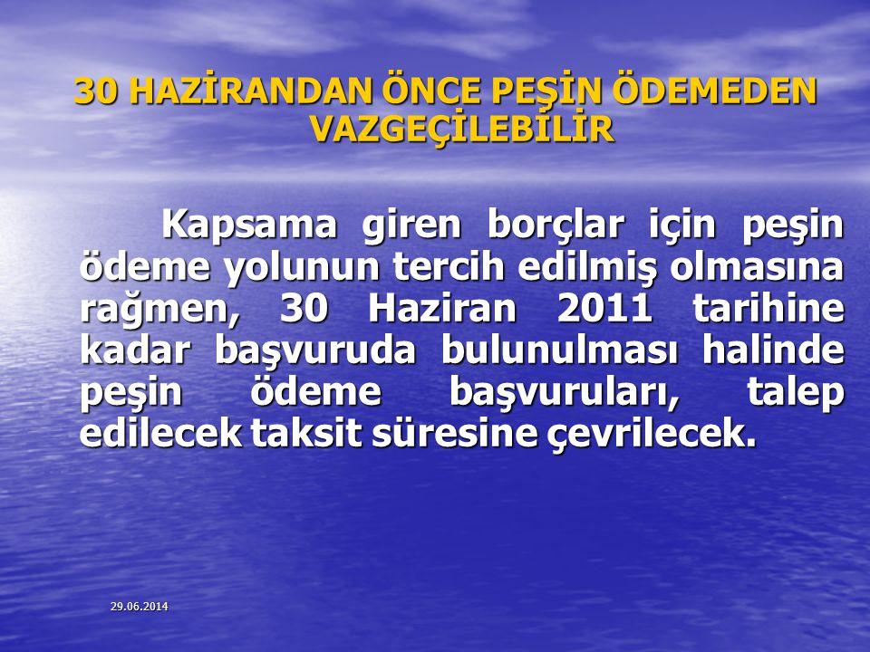 29.06.2014 30 HAZİRANDAN ÖNCE PEŞİN ÖDEMEDEN VAZGEÇİLEBİLİR Kapsama giren borçlar için peşin ödeme yolunun tercih edilmiş olmasına rağmen, 30 Haziran