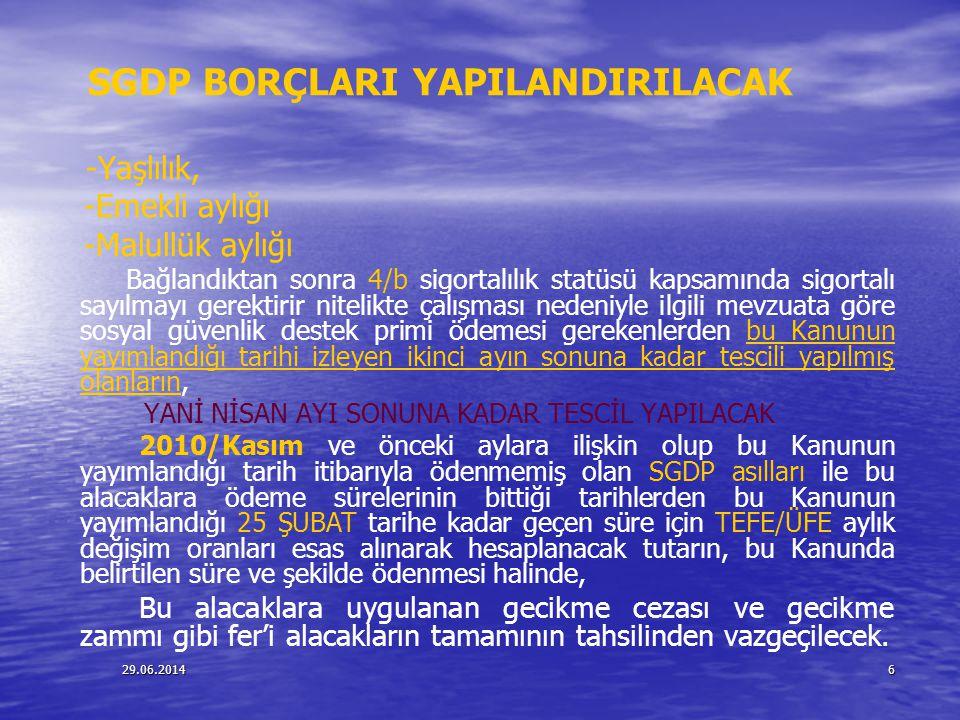 29.06.20146 SGDP BORÇLARI YAPILANDIRILACAK -Yaşlılık, -Emekli aylığı -Malullük aylığı Bağlandıktan sonra 4/b sigortalılık statüsü kapsamında sigortalı