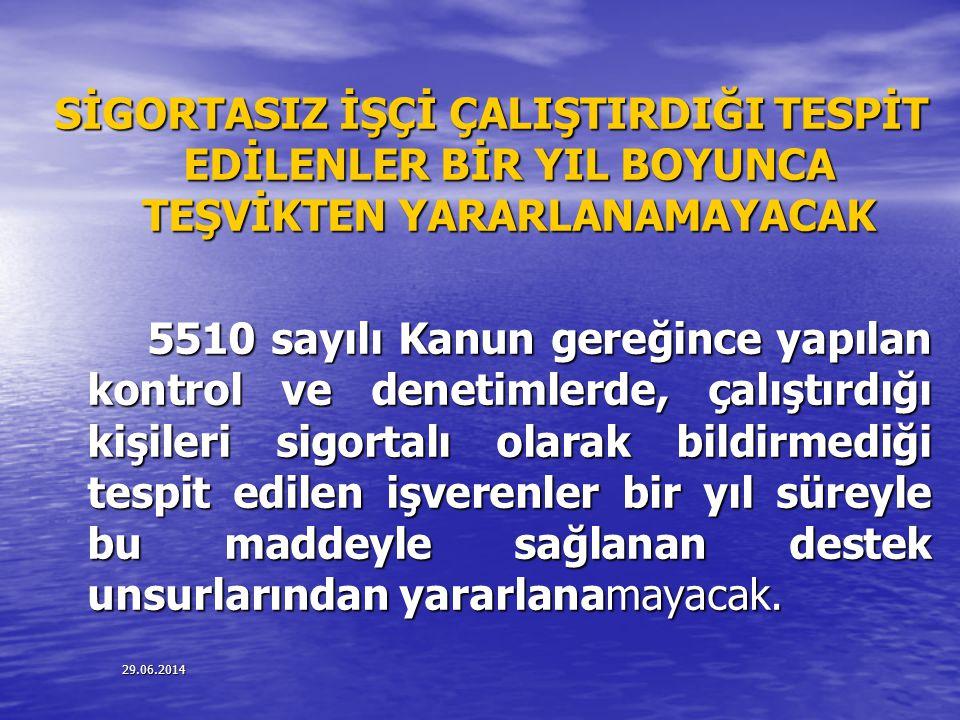 29.06.2014 SİGORTASIZ İŞÇİ ÇALIŞTIRDIĞI TESPİT EDİLENLER BİR YIL BOYUNCA TEŞVİKTEN YARARLANAMAYACAK 5510 sayılı Kanun gereğince yapılan kontrol ve den