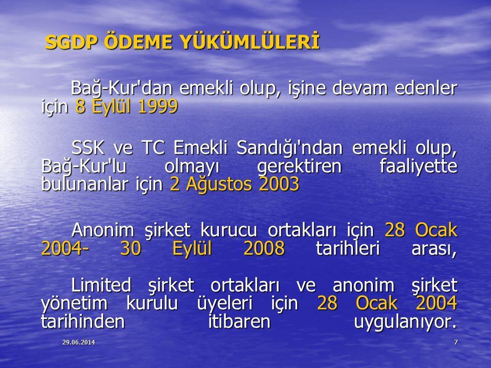 29.06.20147 SGDP ÖDEME YÜKÜMLÜLERİ SGDP ÖDEME YÜKÜMLÜLERİ Bağ-Kur'dan emekli olup, işine devam edenler için 8 Eylül 1999 Bağ-Kur'dan emekli olup, işin