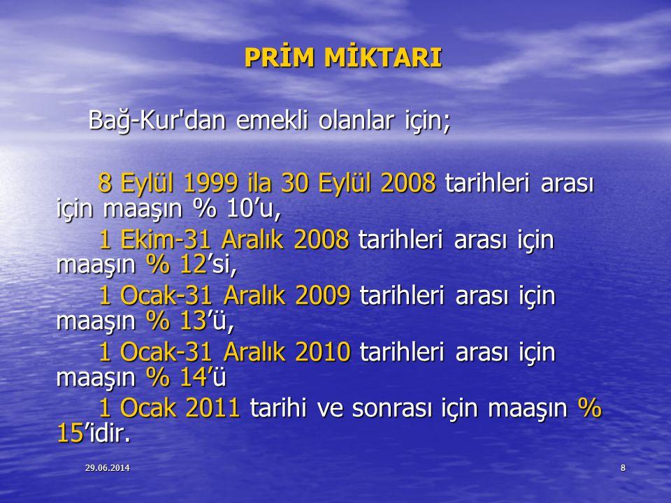 29.06.20148 PRİM MİKTARI PRİM MİKTARI Bağ-Kur'dan emekli olanlar için; Bağ-Kur'dan emekli olanlar için; 8 Eylül 1999 ila 30 Eylül 2008 tarihleri arası